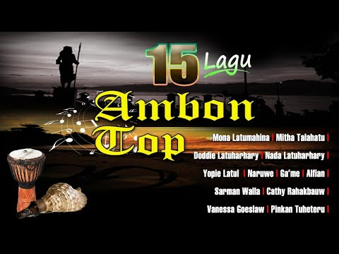 Mona Latumahina, Mitha Talahatu, Doddie Latuharhary, Dll - 15 Lagu Ambon TOP