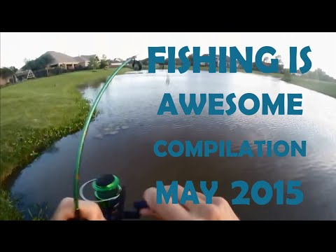 Fishing Is Awesome Compilation May 2015