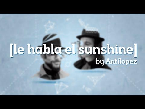 Antílopez · Le habla el Sunshine · [ Lyric vídeo ]