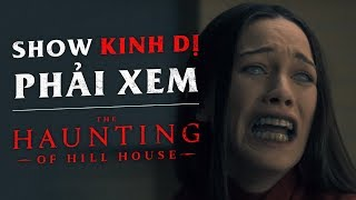 THE HAUNTING OF HILL HOUSE - SHOW KINH DỊ HAY NHẤT