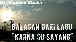 "Balasan Lagu ""Karena Su Sayang"" Video Klip Parody| By: Zadreen Master"
