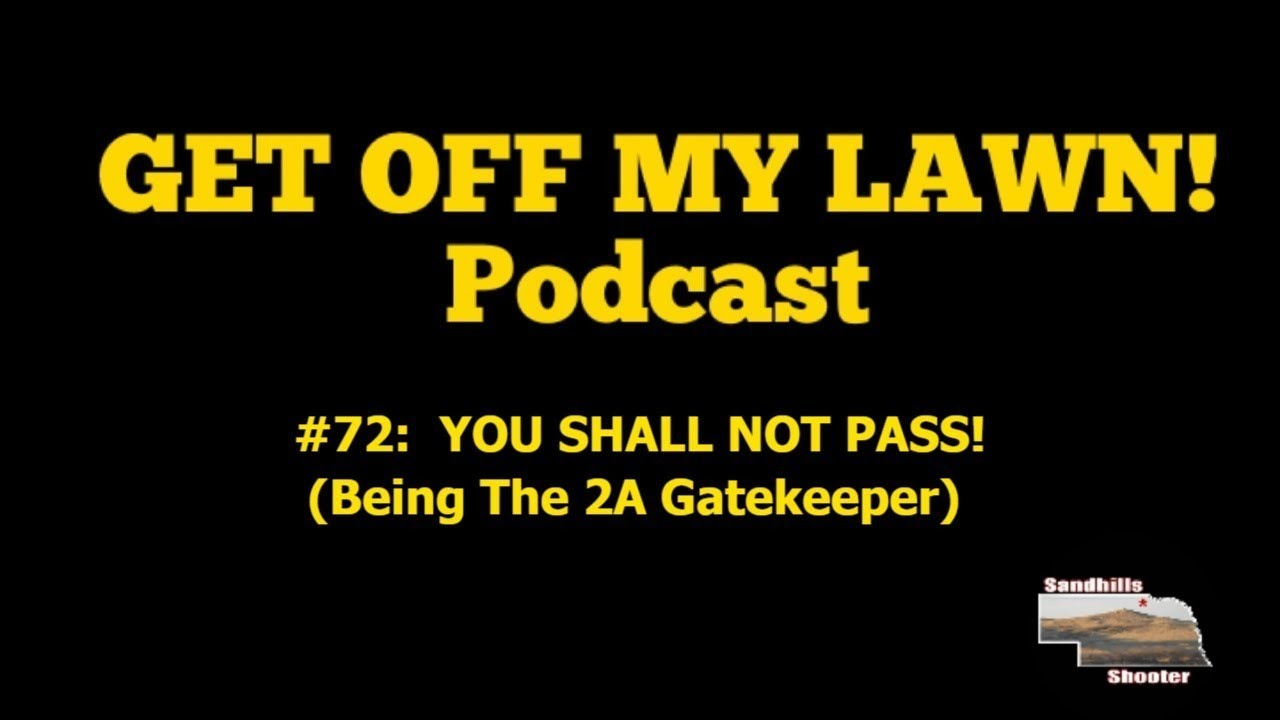 GET OFF MY LAWN! Podcast #072:  YOU SHALL NOT PASS! (Being The Gatekeeper)