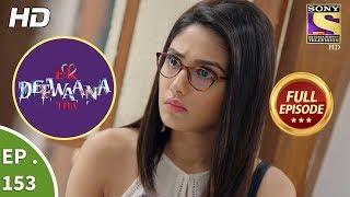 Ek Deewaana Tha - Ep 153 - Full Episode - 23rd May, 2018