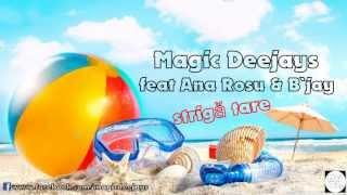 Magic Deejays feat Ana Rosu &amp Bjay - Striga tare (radio edit)
