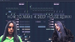 HOW TO MAKE A DEEP HOUSE REMIX - FL STUDIO TUTORIAL!