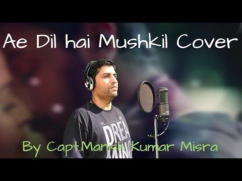 Ae Dil Hai Mushkil (Cover) By Capt.Manish Kumar Misra