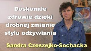 Doskonałe zdrowie dzięki drobnej zmianie stylu odżywiania - Sandra Czeszejko-Sochacka