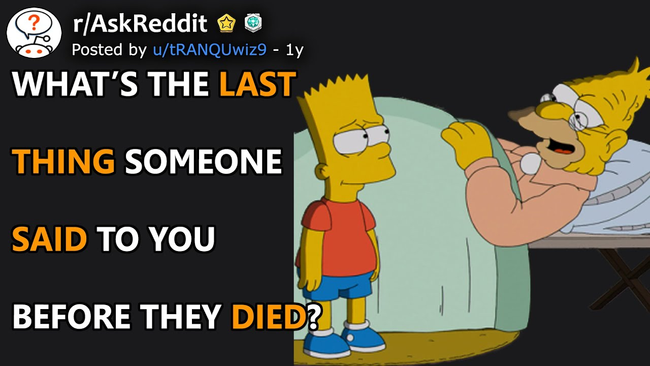 What's The Last Thing Someone Said To You Before They Died? (r/AskReddit)