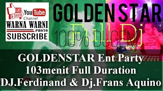 GOLDENSTAR Ent Party 103menit Full Duration DJ Ferdinand Dj Frans Aquino