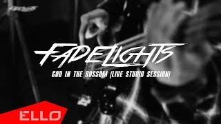 Fadelights - God In The Bosom (Live Studio Session)