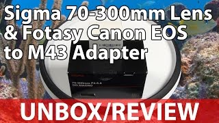 Sigma 70-300mm Lens & Fotasy Canon EOS to M43 Adapter - UNBOX/REVIEW