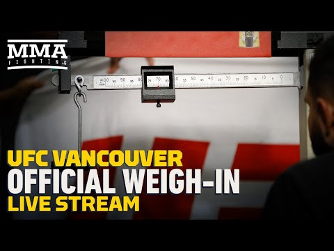 UFC Vancouver Official Weigh-in Live Stream - MMA Fighting