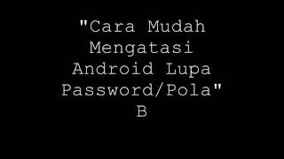 Cara Ampuh dan Mudah Buka Password/Pola Android yang LUPA