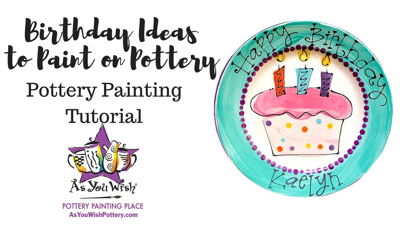 Birthday Ideas to Paint on Pottery | As You Wish Pottery Painting ...
