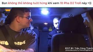 TOP 10 PHA TROLL CỦA DJ / Khá quá nhờ