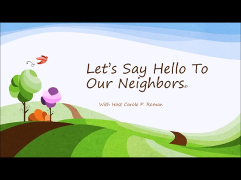 Lets Say Hello To Our Neighbors with Carol P Roman
