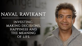 Naval Ravikant: Investing, Making Decisions, Happiness and the Meaning of Life