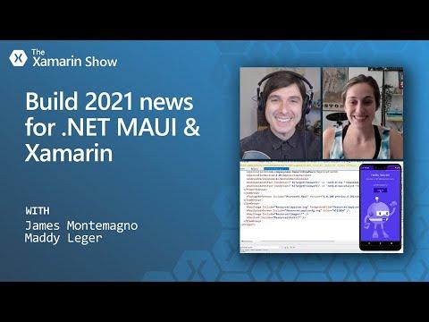 Microsoft Build 2021 news for .NET MAUI And Xamarin