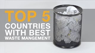 Top 5 countries in the world in waste management