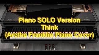 Piano SOLO Version - Think (Aretha Franklin Piano Cover)
