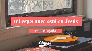 (Phil Wickham - Living Hope) Mi Esperanza Está En Jesús - Moisés Ayala / El Calvario