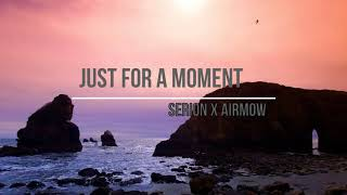 Serion X Airmow - Just For A Moment (feat. Riell)