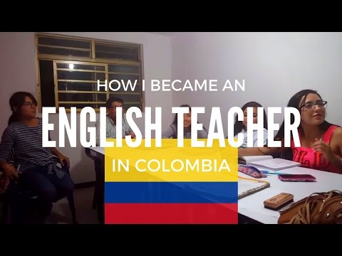 How I Became an English Teacher in Colombia | Teach English