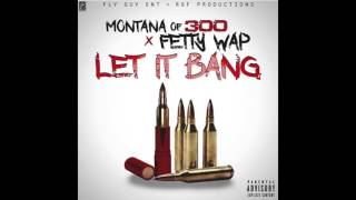 Montana of 300 x Fetty Wap - Let It Bang (Remix)