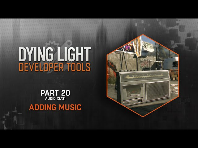 Dying Light Developer Tools Tutorial - Part 20 Adding Music (Audio 3/3)