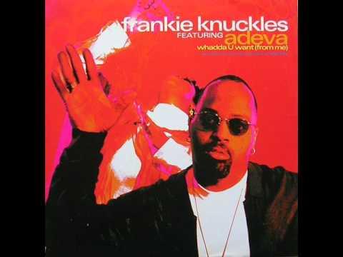 Frankie Knuckles Feat. Adeva - Whadda U Want [Frankie's Classic Club] (1995)