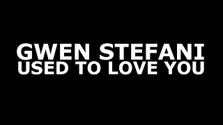 gwen stefani used to love you official lyrics