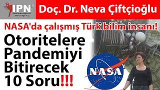 Otoritelere Pandemiyi Bitirecek 10 Soru NASA'da çalışmış Türk bilim insanı Neva