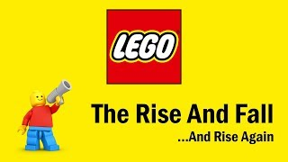 LEGO - The Rise and Fall...And Rise Again