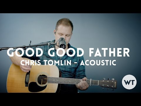 Good Good Father (Chris Tomlin, Housefires) - Acoustic W/ Chords
