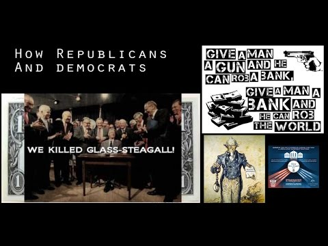 How Democrats & Republicans gave away the USA: Repealing Glass-Steagall
