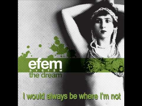 efem system - I would always be where I'm not