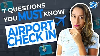 Check In At The Airport - The 7 Questions You MUST kNOW