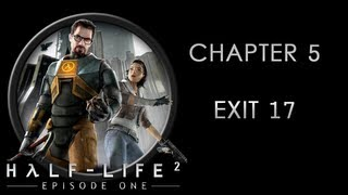 Half-Life 2: Episode 1 - (FINAL) Chapter 5 - Exit 17