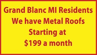 Metal Roofing Costs Grand Blanc MI | 810-653-7663 | Metal Roofs $199 Month