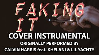 Faking It (Cover Instrumental) [In the Style of Calvin Harris feat. Kehlani & Lil Yachty]