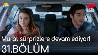 Aşk Laftan Anlamaz 31 Bölüm | Murat sürprizlere devam ediyor!