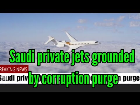 Saudi private jets grounded by corruption purge