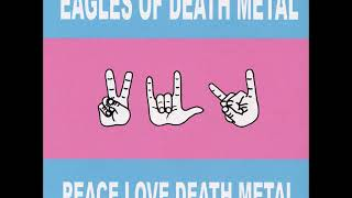 Eagles of Death Metal Peace Love Death Metal Full Album