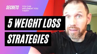 5 Weight Loss Strategies You Can Implement Right Now!