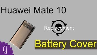 Huawei Mate 10 Battery Cover Repair Guide