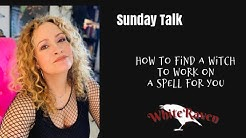 Sunday talk:  How to find a Witch to work on a spell for you?
