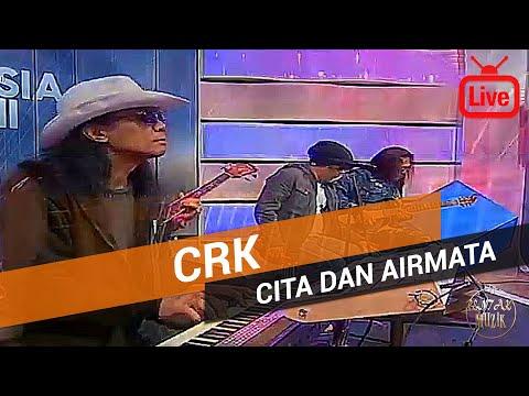 CRK - Cita Dan Airmata 2017 (Live)