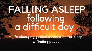 FALLING ASLEEP FOLLOWING A DIFFICULT DAY A guided meditation for deep sleep
