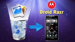 [Motorola Droid Razr Recovery]: How to Recover Deleted Photos from MOTOROLA Droid Razr?