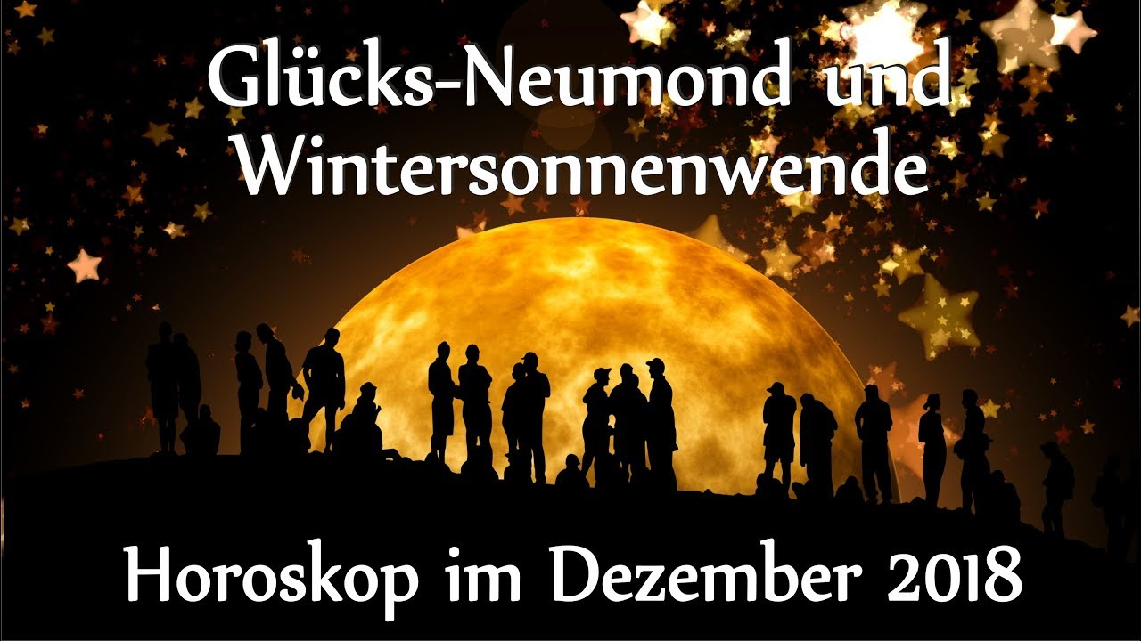 18 Dezember Sternzeichen glücksneumond und wintersonnenwende: horoskop im dezember 2018 - youtube